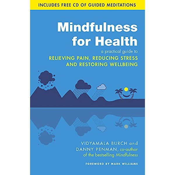 Mindfulness for Health: A practical guide to relieving pain, reducing stress and restoring wellbeing by Dr. Danny Penman, Vidyamala Burch (Paperback, 2013)