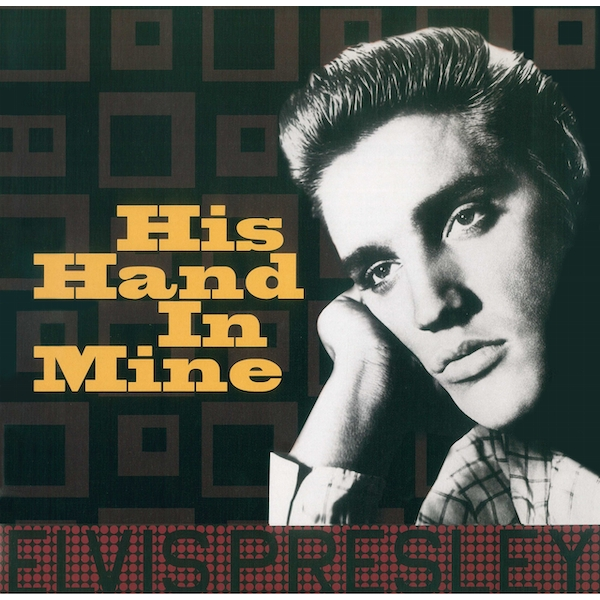 Elvis Presley - His Hand In Mine Vinyl