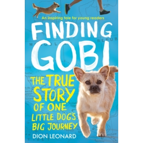 Finding Gobi (Younger Readers edition) : The True Story of One Little Dog's Big Journey
