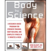 Body by Science: A Research Based Program to Get the Results You Want in 12 Minutes a Week by John Little, Doug McGuff (Paperback, 2008)