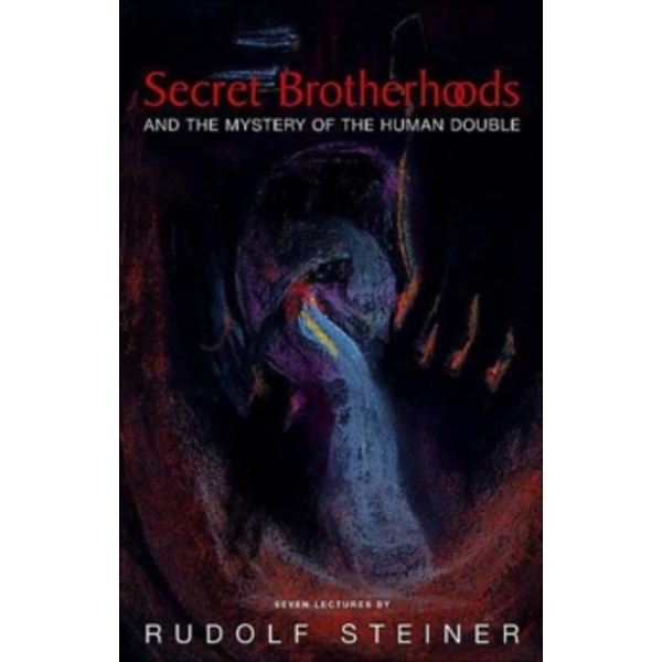 Secret Brotherhoods: And the Mystery of the Humandouble by Rudolf Steiner (Paperback, 2004)