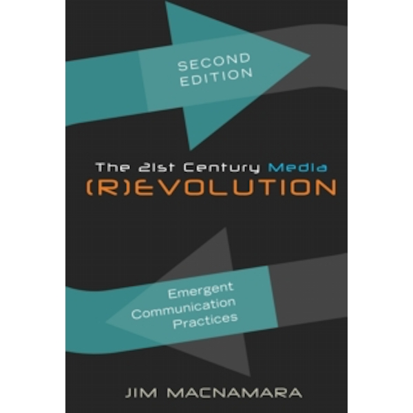 The 21st Century Media (R)evolution: Emergent Communication Practices- Second Edition by Jim MacNamara (Paperback, 2013)