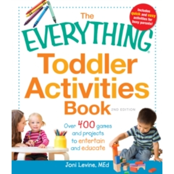 The Everything Toddler Activities Book : Over 400 games and projects to entertain and educate