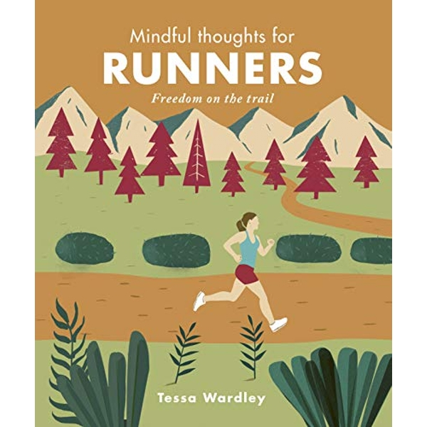 Mindful Thoughts for Runners Freedom on the trail Hardback 2019