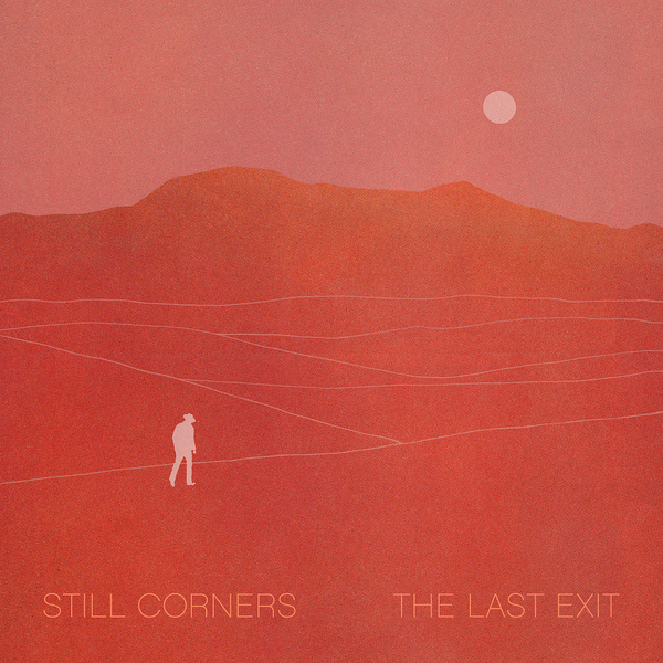 Still Corners - The Last Exit Limited Edition Clear Vinyl