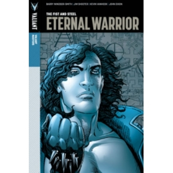 Valiant Masters: Eternal Warrior Volume 1 - The Fist and Steel