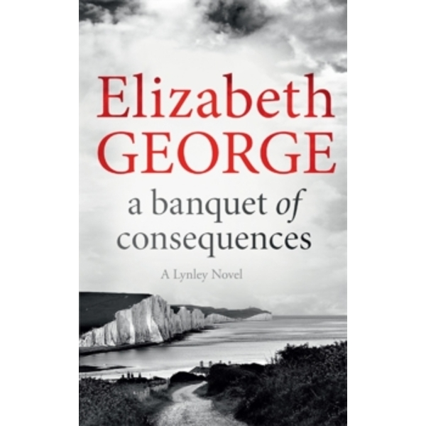 A Banquet of Consequences : An Inspector Lynley Novel: 16