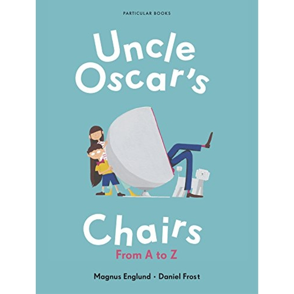 Uncle Oscar's Chairs From A to Z Hardback 2018