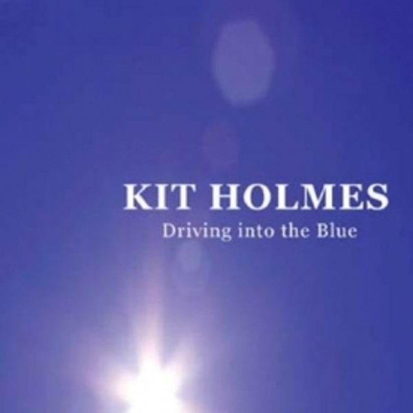 Kit Holmes - Driving Into The Blue CD