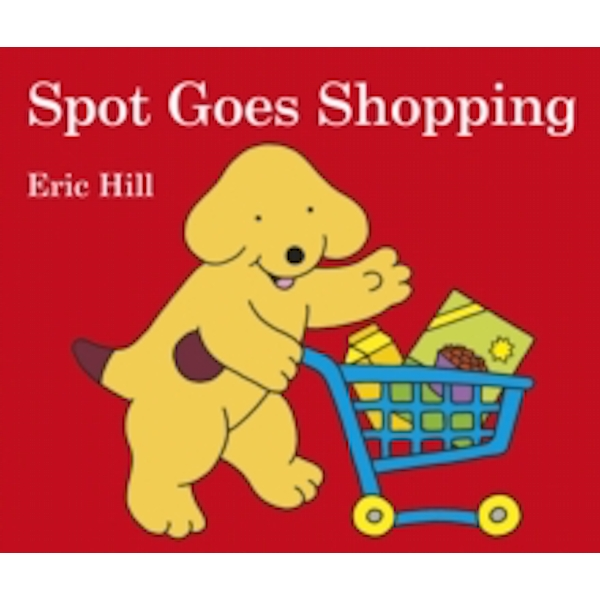 Spot Goes Shopping by Eric Hill (Board book, 2014)