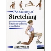 The Anatomy of Stretching: Your Illustrated Guide to Flexibility and Injury Rehabilitation by Brad Walker (Paperback, 2011)