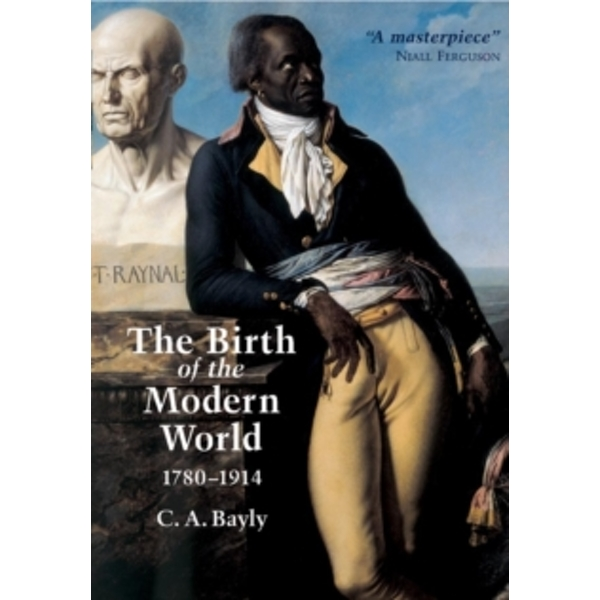The Birth of the Modern World, 1780-1914: Global Connections and Comparisons by C. A. Bayly (Paperback, 2004)