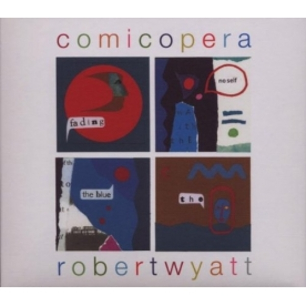 Robert Wyatt - Comicopera CD