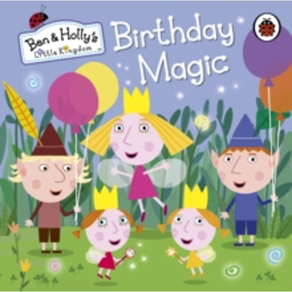 Ben and Holly's Little Kingdom: Birthday Magic by Penguin Books Ltd (Board book, 2014)