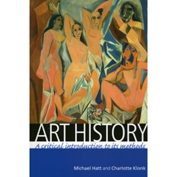 Art History: A Critical Introduction to its Methods by Michael Hatt, Charlotte Klonk (Paperback, 2006)