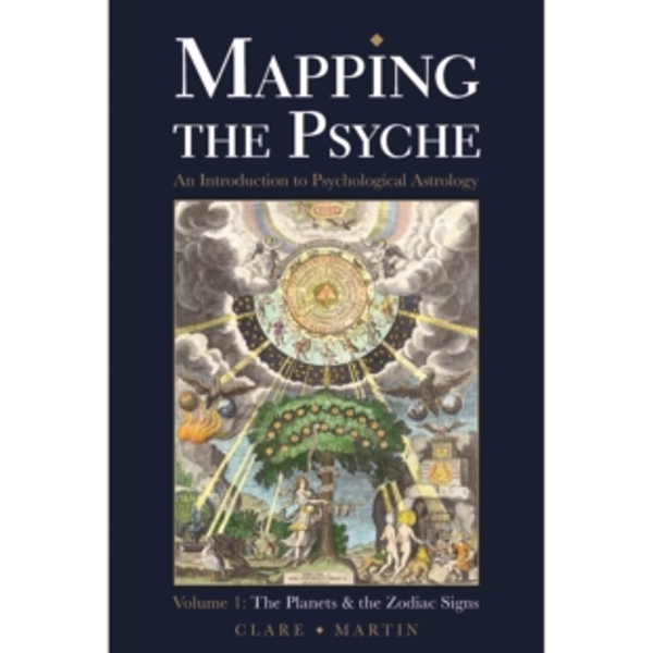 Mapping the Psyche : The Planets and the Zodiac Signs Volume 1