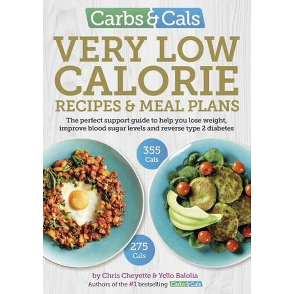 Carbs & Cals Very Low Calorie Recipes & Meal Plans: Lose Weight, Improve Blood Sugar Levels and Reverse Type 2 Diabetes by Yello Balolia, Chris Cheyette (2017, Paperback)