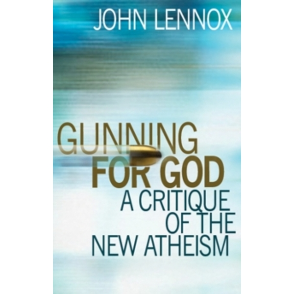 Gunning for God: Why the New Atheists are Missing the Target by John C. Lennox (Paperback, 2011)