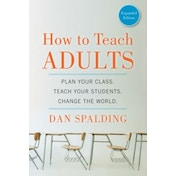 How to Teach Adults: Plan Your Class, Teach Your Students, Change the World by Dan Spalding (Paperback, 2014)