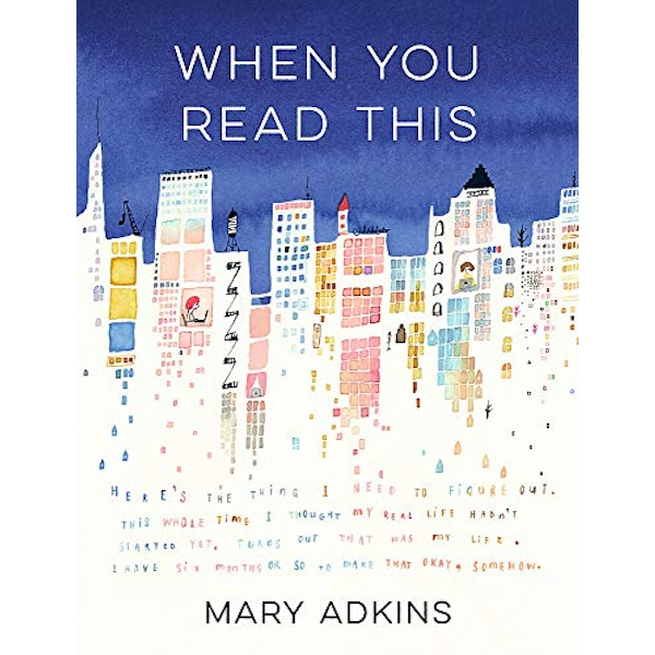 When You Read This 'Deeply moving but also uplifting, Mary Adkins' debut novel is easy to read but hard to forget' - Anne Youngson Hardback 2019