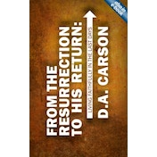 From the Resurrection to His Return: Living Faithfully in the Last Days by D. A. Carson (Paperback, 2010)