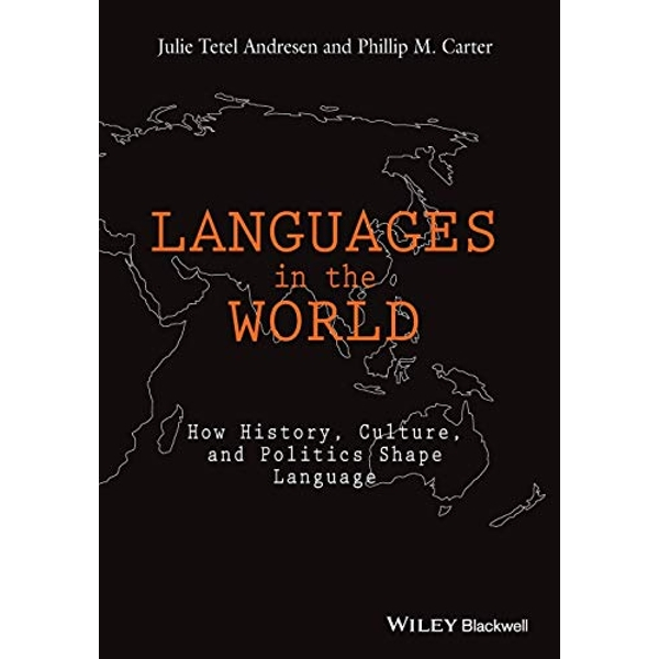 Languages In The World: How History, Culture, and Politics Shape Language by Phillip M. Carter, Julie Tetel Andresen (Paperback, 2016)