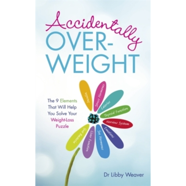 Accidentally Overweight : The 9 Elements That Will Help You Solve Your Weight-Loss Puzzle