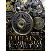 Britain's Industrial Revolution: The Making of a  Manufacturing People, 1700 - 1870 by Barrie Trinder (Paperback, 2013)