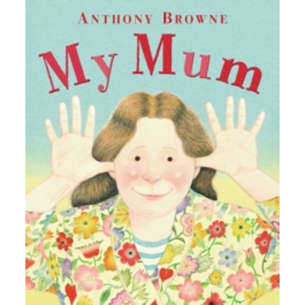 My Mum by Anthony Browne (Paperback, 2009)