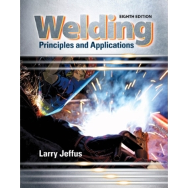 Welding: Principles and Applications by Larry F. Jeffus (Hardback, 2016)