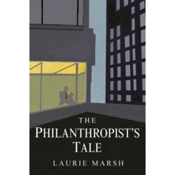 The Philanthropist's Tale : From Walk to Wood, the Life of Laurie Marsh