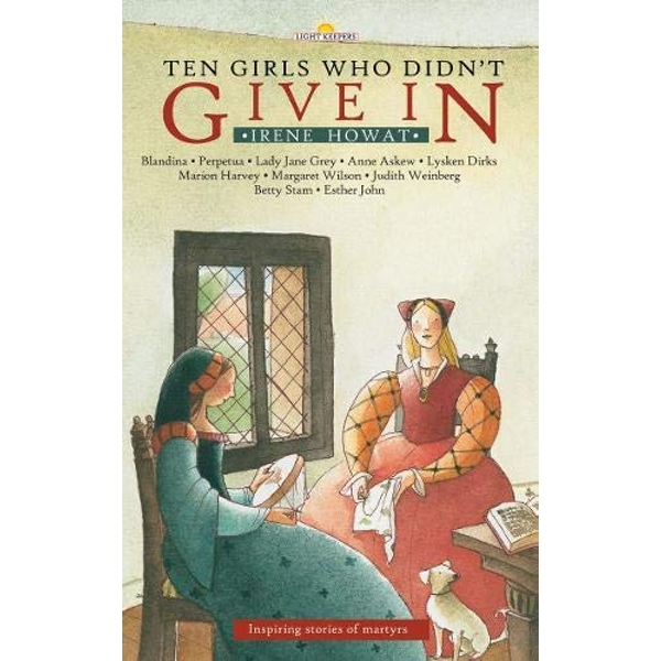 Ten Girls Who Didn't Give in: Inspiring stories of martyrs by Irene Howat (Paperback, 2005)