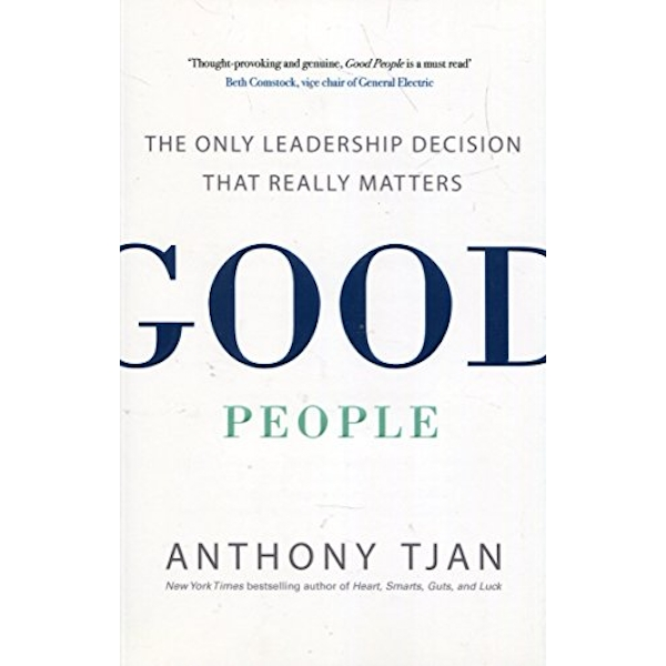 Good People The Only Leadership Decision That Really Matters Paperback / softback 2018