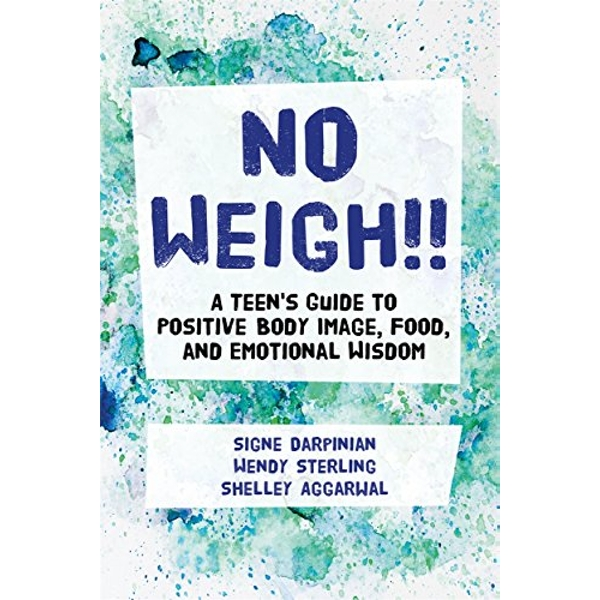 No Weigh! A Teen's Guide to Positive Body Image, Food, and Emotional Wisdom Paperback / softback 2018