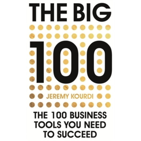 The Big 100 : The 100 Business Tools You Need To Succeed