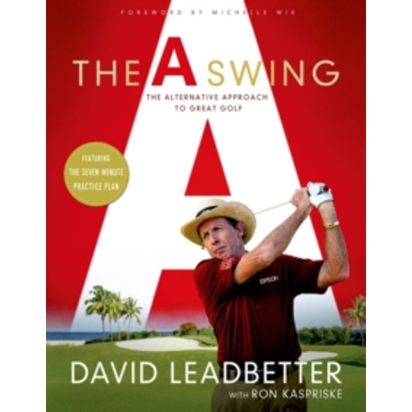 A Swing : The Alternative Approach to Great Golf