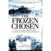 The Frozen Chosen: The 1st Marine Division and the Battle of the Chosin Reservoir by Thomas McKelvey Cleaver (Paperback, 2017)