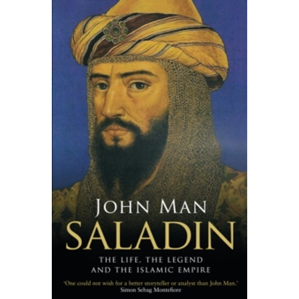 Saladin : The Life, the Legend and the Islamic Empire