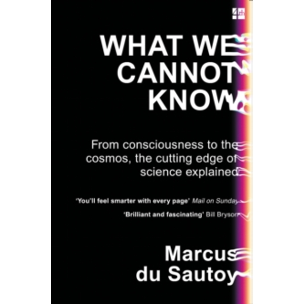 What We Cannot Know: From consciousness to the cosmos, the cutting edge of science explained by Marcus du Sautoy (Paperback, 2017)