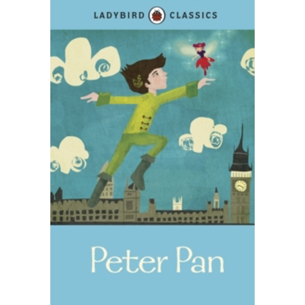 Ladybird Classics: Peter Pan by Sir J. M. Barrie (Hardback, 2012)