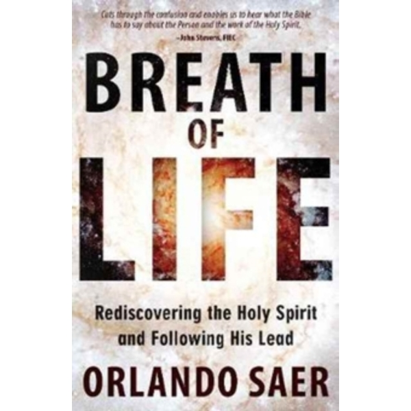 Breath of Life : Rediscovering the Holy Spirit and Following His Lead