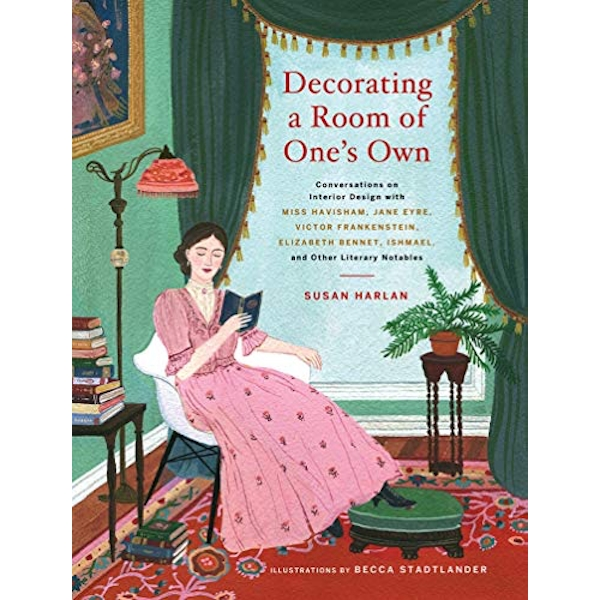 Decorating a Room of One's Own: Conversations on Interior Design with Miss Havisham, Jane Eyre, Victor Frankenstein, Elizabeth Bennet, Ishmael, and Other Literary Notables Hardback 2018