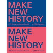 Chicago Architecture Biennial : Make New History