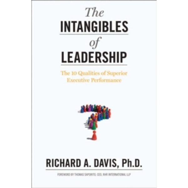 The Intangibles of Leadership : The 10 Qualities of Superior Executive Performance