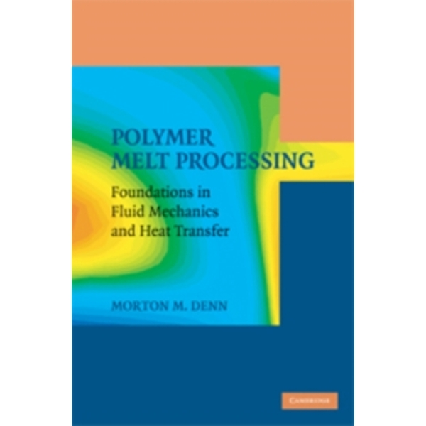Polymer Melt Processing : Foundations in Fluid Mechanics and Heat Transfer
