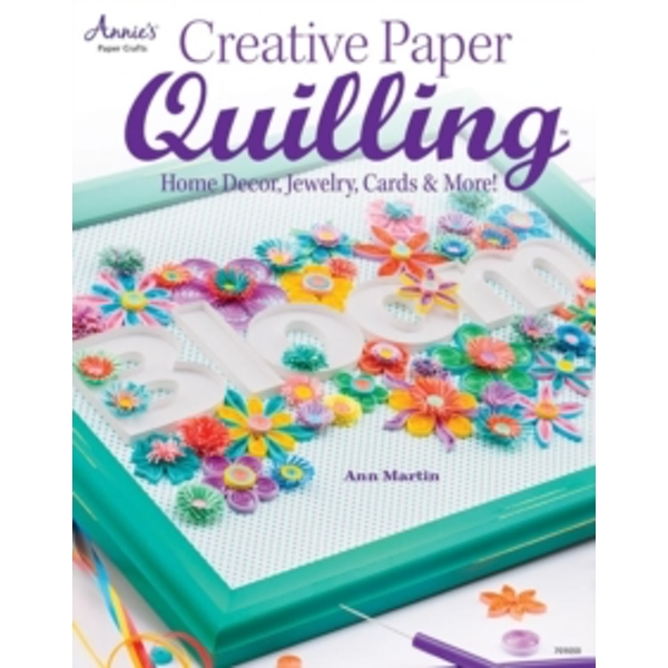Creative Paper Quilling : Home Decor, Jewelry, Cards & More!