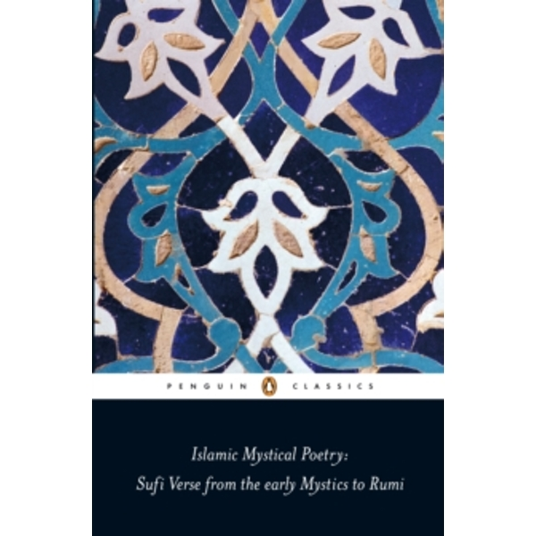 Islamic Mystical Poetry: Sufi Verse from the early Mystics to Rumi by Mahmood Jamal (Paperback, 2009)