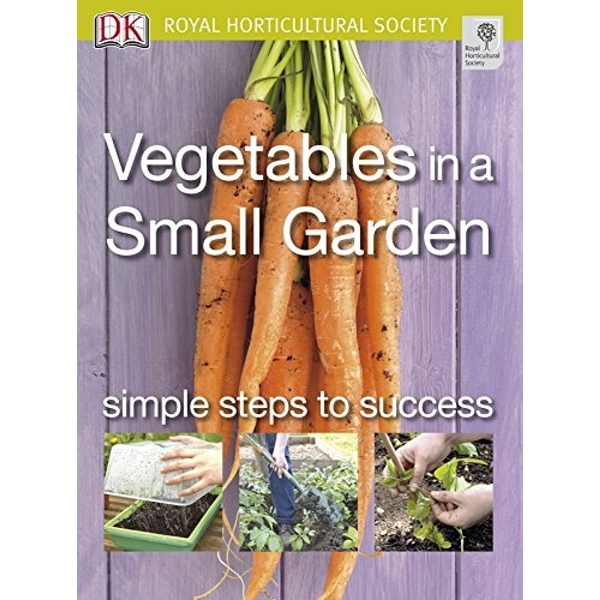 Vegetables in a Small Garden: Simple steps to success by DK (Paperback, 2007)