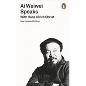 Ai Weiwei Speaks : With Hans Ulrich Obrist