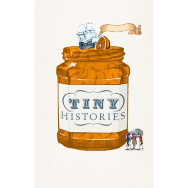Tiny Histories : Trivial events and trifling decisions that changed British history